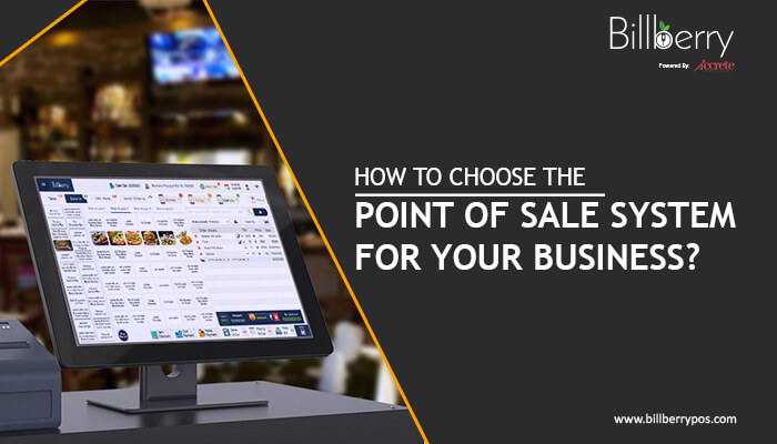 How to Choose the Point Of Sale System for Your Business?